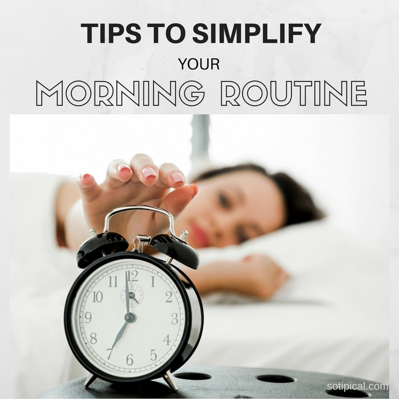 Tips To Simplify Your Morning Routine